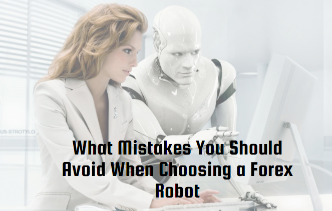 What Mistakes You Should Avoid When Choosing a Forex Robot
