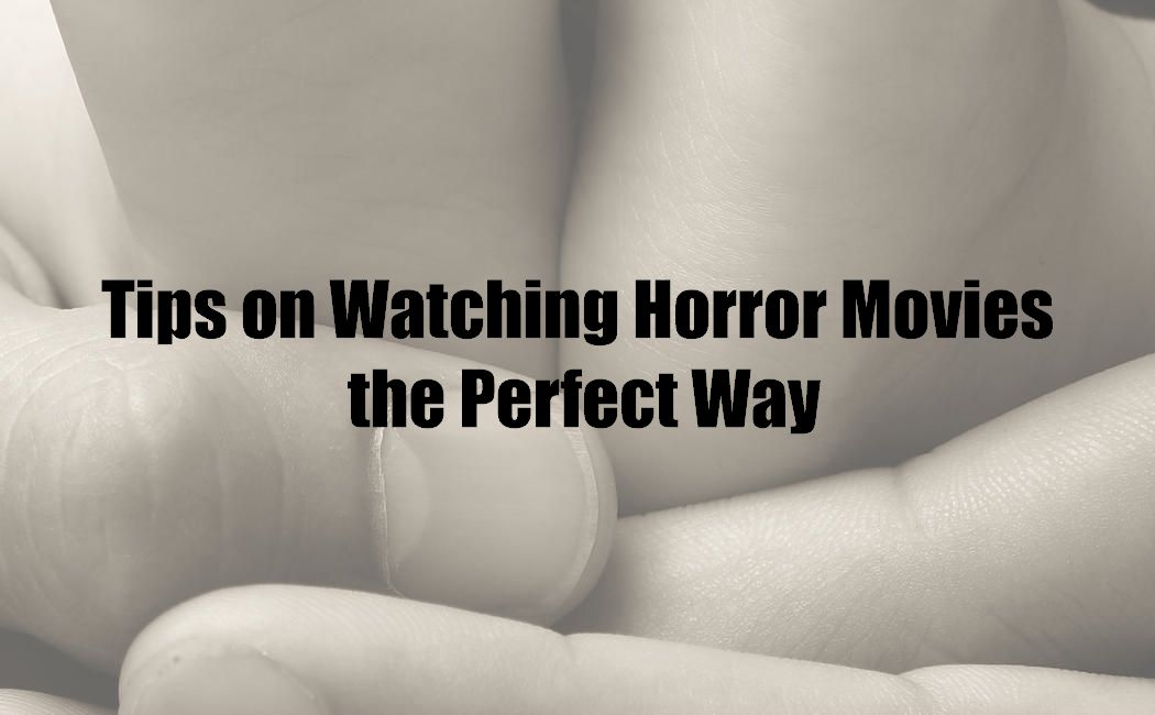 Tips on Watching Horror Movies the Perfect Way