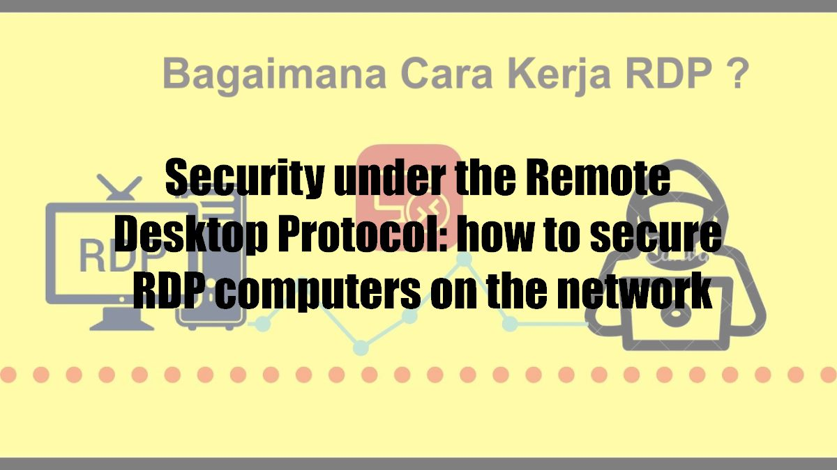 Security under the Remote Desktop Protocol: how to secure RDP computers on the network