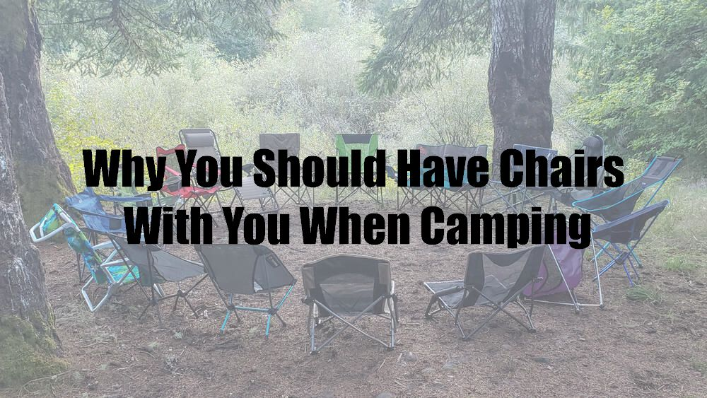 Why You Should Have Chairs With You When Camping