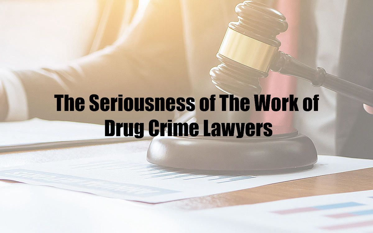 The Seriousness of The Work of Drug Crime Lawyers
