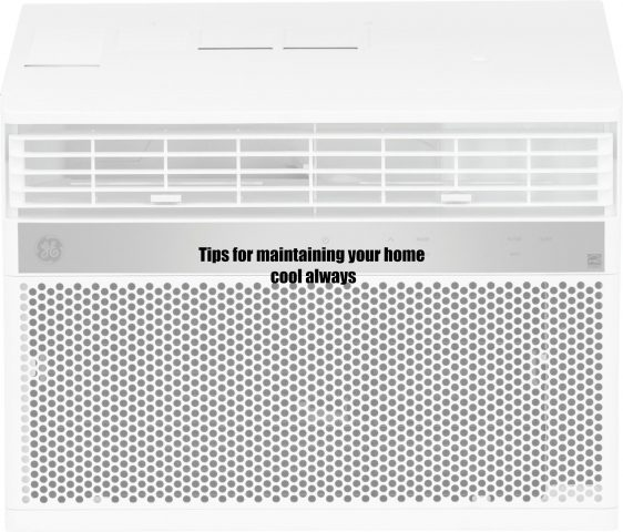 Tips for maintaining your home cool always